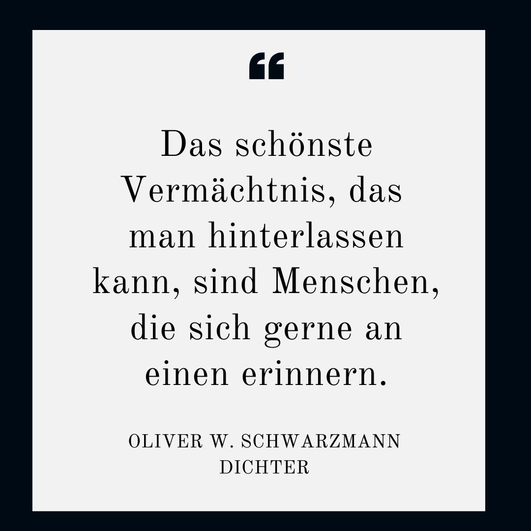 Das schönste Vermächtnis, das man hinterlassen kann - Oliver W. Schwarzmann